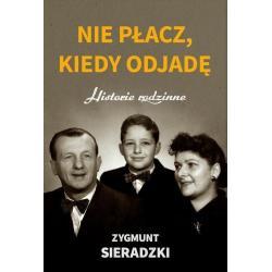 NIE PŁACZ, KIEDY ODJADĘ HISTORIE RODZINNE Zygmunt Sieradzki