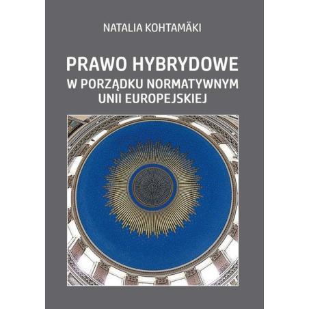 PRAWO HYBRYDOWE W PORZĄDKU NORMATYWNYM UNII EUROPEJSKIEJ Natalia Kohtamaki