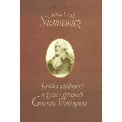 KRÓTKA WIADOMOŚĆ O ŻYCIU I SPRAWACH GENERAŁA WASHINGTONA  Julian Niemcewicz