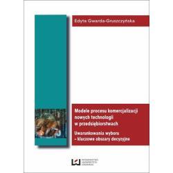 MODELE PROCESU KOMERCJALIZACJI NOWYCH TECHNOLOGII W PRZEDSIĘBIORSTWACH Edyta Gwarda-Gruszczyńska