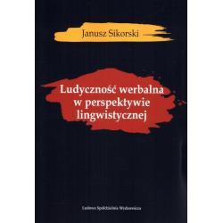 LUDYCZNOŚĆ WERBALNA W PERSPEKTYWIE LINGWISTYCZNEJ Janusz Sikorski