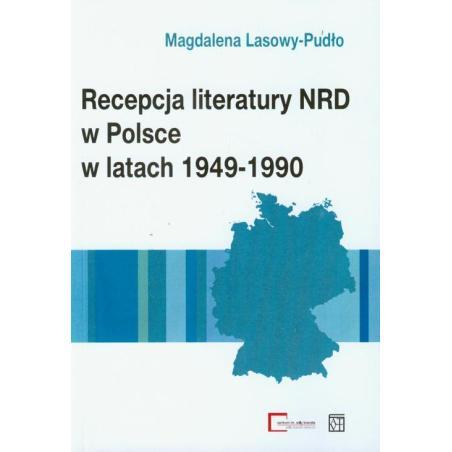 RECEPCJA LITERATURY NRD W POLSCE W LATACH 1949-1990 Magdalena Lasowy-Pudło