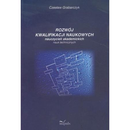 ROZWÓJ KWALIFIKACJI NAUKOWYCH NAUCZYCIELI AKADEMICKICH NAUK TECHNICZNYCH Czesław Grabarczyk