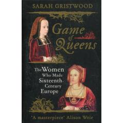 GAME OF QUEENS Sarah Gristwood
