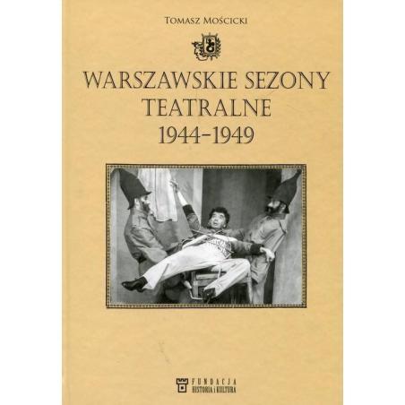 WARSZAWSKIE SEZONY TEATRALNE 1944-1949 Tomasz Mościcki