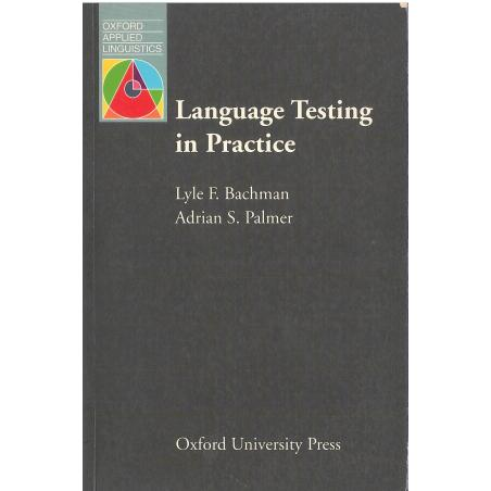 LANGUAGE TESTING IN PRACTICE Lyle F. Bachman, Adrian S. Palmer