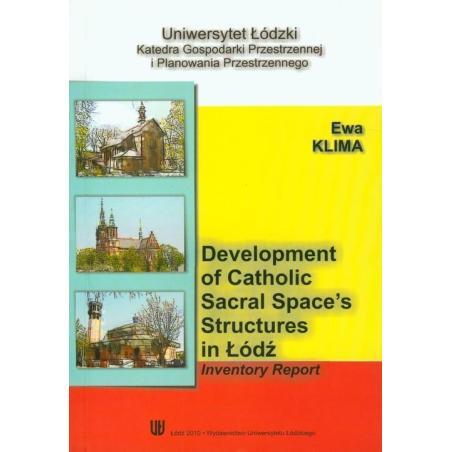 DEVELOPMENT OF CATHOLIC SACRAL SPACE'S STRUCTURES IN ŁÓDŹ Ewa Klima