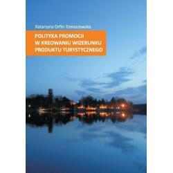 POLITYKA PROMOCJI W KREOWANIU WIZERUNKU PRODUKTU TURYSTYCZNEGO Katarzyna Orfin-Tomaszewska
