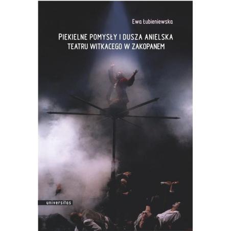 PIEKIELNE POMYSŁY I DUSZA ANIELSKA TEATRU WITKACEGO W ZAKOPANEM Ewa Łubieniewska