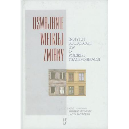 OSWAJANIE WIELKIEJ ZMIANY Ireneusz Krzemiński, Jacek Raciborski