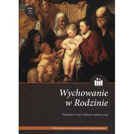 WYCHOWANIE W RODZINIE XI. TRAJEKTORIE WIĘZI RODZINY WSPÓŁCZESNEJ Ewa Jurczyk-Romanowska, Kamila Gandecka
