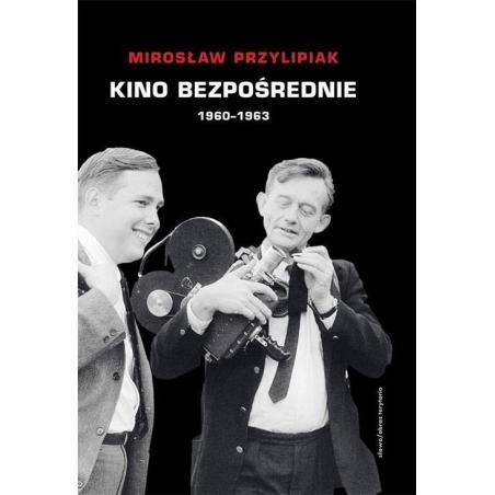 KINO BEZPOŚREDNIE 1960-1963 Mirosław Przylipiak