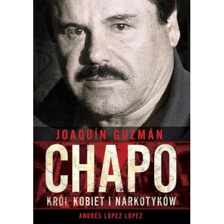 JOAQUIN CHAPO GUZMAN KRÓL KOBIET I NARKOTYKÓW  Andres Lopez Lopez