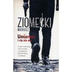 UMIERASZ I CIĘ NIE MA Mariusz Ziomecki