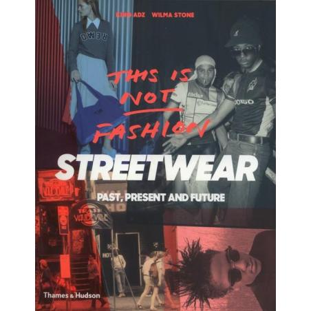 THIS IS NOT FASHION STREETWEAR PAST, PRESENT AND FUTURE King Adz, Wilma Stone