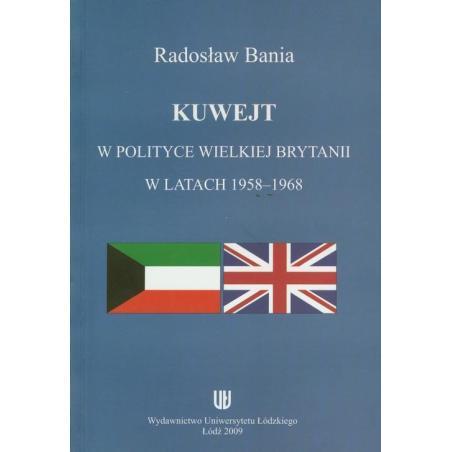 KUWEJT W POLITYCE WIELKIEJ BRYTANII W LATACH 1958-1968 Radosław Bania