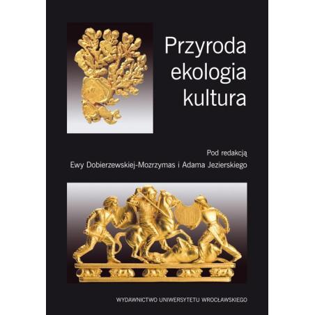 PRZYRODA EKOLOGIA KULTURA Ewa Dobierzewska-Mozrzymas, Adam Jezierski
