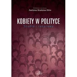 KOBIETY W POLITYCE STUDIA I ROZPRAWY Justyna Grażyna Otto