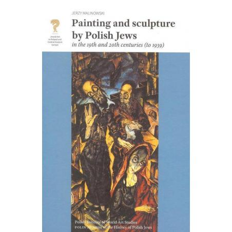 PAINTING AND SCULPTURE BY POLISH JEWS IN THE 19TH AND 20TH CENTURIES