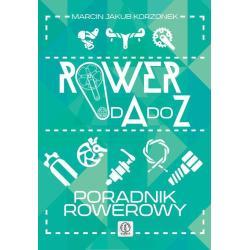 ROWERY OD A DO Z PORADNIK ROWEROWY Marcin Jakub Korzonek
