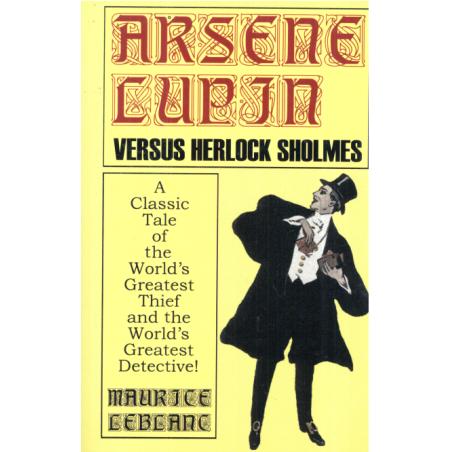 ARSENE LUPIN VERSUS HERLOCK SHOLMES Maurice Leblanc
