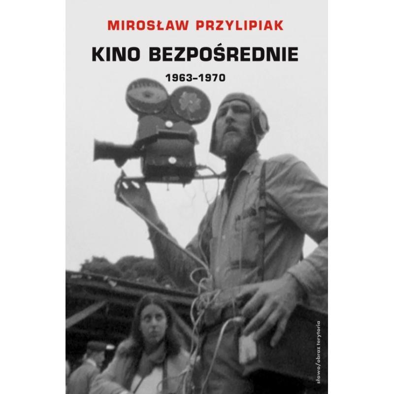 KINO BEZPOŚREDNIE TOM 3 1963-1970 MIĘDZY OBSERWACJĄ A IDEOLOGIĄ Przylipiak Mirosław
