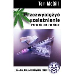 PRZEZWYCIĘŻYĆ UZALEŻNIENIE PORADNIK DLA RODZICÓW Tom McGill