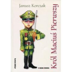 KRÓL MACIUŚ PIERWSZY 7+ Janusz Korczak