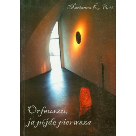 ORFEUSZU, JA PÓJDĘ PIERWSZA Marianna K. Fiett