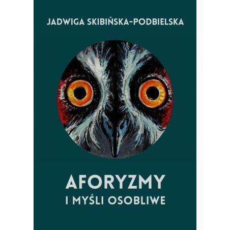 AFORYZMY I MYŚLI OSOBLIWE Jadwiga Skibińska-Podbielska