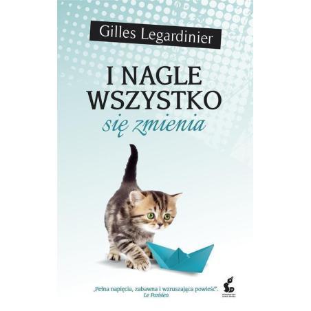I NAGLE WSZYSTKO SIĘ ZMIENIA Gilles Legardinier