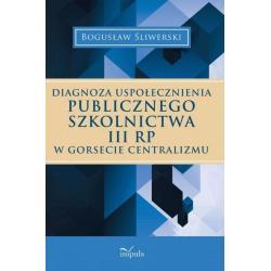 DIAGNOZA USPOŁECZNIENIA PUBLICZNEGO SZKOLNICTWA III RP W GORSECIE CENTRALIZMU Bogusław Śliwerski