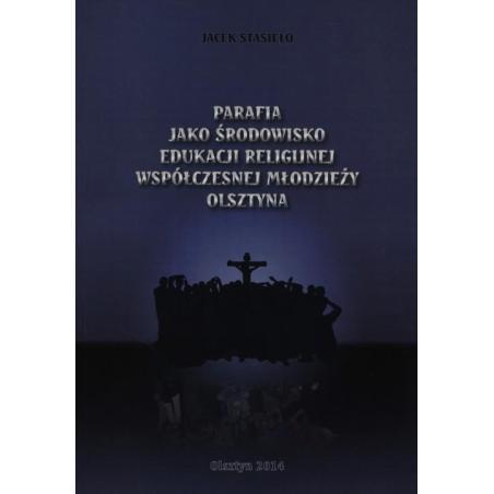 PARAFIA JAKO ŚRODOWISKO EDUKACJI RELIGIJNEJ WSPÓŁCZESNEJ MŁODZIEŻY OLSZTYNA Jacek Stasieło