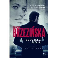 BĘDZIESZ MOJA Diana Brzezińska