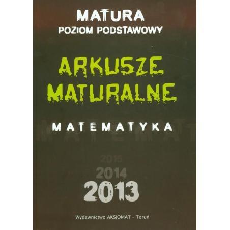 ARKUSZE MATURALNE Z MATEMATYKI DLA POZIOMU PODSTAWOWEGO 2013