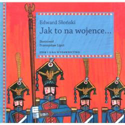 JAK TO NA WOJENCE Edward Słoński
