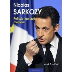 NICOLAS SARKOZY POLITYK I GWIAZDA MEDIÓW Marek Brzeziński