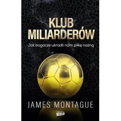 KLUB MILIARDERÓW JAK BOGACZE UKRADLI NAM PIŁKĘ NOŻNĄ Montague James