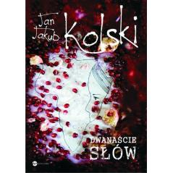 DWANAŚCIE SŁÓW Jan Jakub Kolski