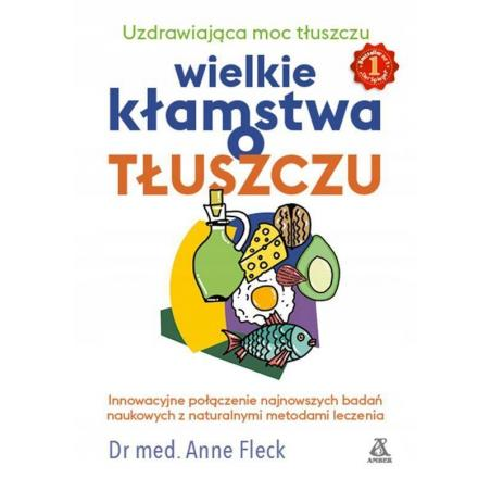 WIELKIE KŁAMSTWA O TŁUSZCZU Anne Fleck