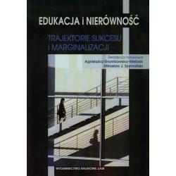 EDUKACJA I NIERÓWNOŚĆ. TRAJEKTORIE SUKCESU I MARGINALIZACJI Agnieszka Gromkowska-Melosik, Mirosław J. Szymański