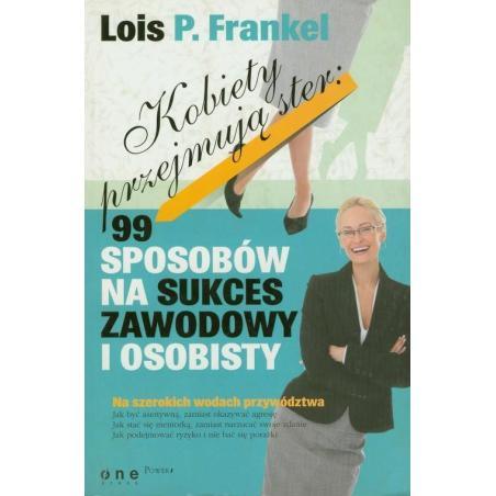 KOBIETY PRZEJMUJĄ STER: 99 SPOSOBÓW NA SUKCES ZAWODOWY I OSOBISTY Lois P. Frankel