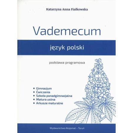 VADEMECUM JĘZYK POLSKI PODSTAWA PROGRAMOWA Katarzyna Anna Fiałkowska