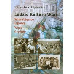 LUDZIE KULTURA WIARA. WIERZBIĘCICE, LIPOWA, WĘŻA, GRYŻÓW Mirosław Lipowicz