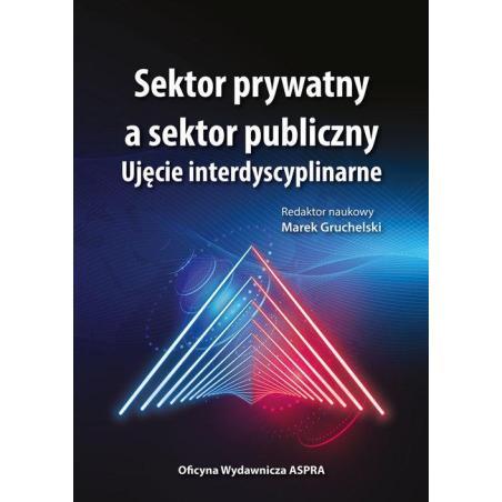 SEKTOR PRYWATNY A SEKTOR PUBLICZNY UJĘCIE INTERDYSCYPLINARNE Marek Gruchelski
