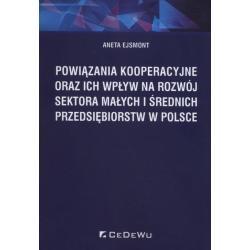 POWIĄZANIA KOOPERACYJNE ORAZ ICH WPŁYW NA ROZWÓJ SEKTORA MAŁYCH I ŚREDNICH PRZEDSIĘBIORSTW W POLSCE Aneta Ejsmont