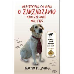 WSZYSTKIEGO CO WIEM O ZARZĄDZANIU NAUCZYŁ MNIE MÓJ PIES Martin P. Levin