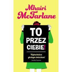 TO PRZEZ CIEBIE! Mhairi McFarlane