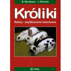 KRÓLIKI. REKSY- UŻYTKOWANIE FUTERKOWE Bogusław Barabasz, Józef Bieniek
