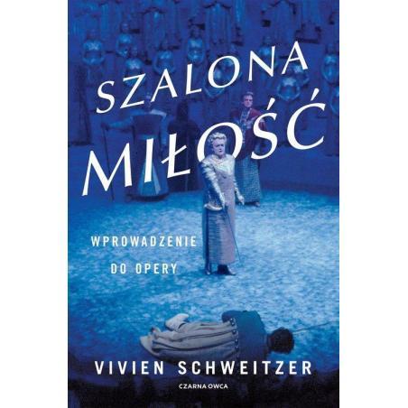 SZALONA MIŁOŚĆ WPROWADZENIE DO OPERY Vivien Schweitzer